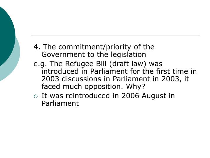4. The commitment/priority of the Government to the legislation