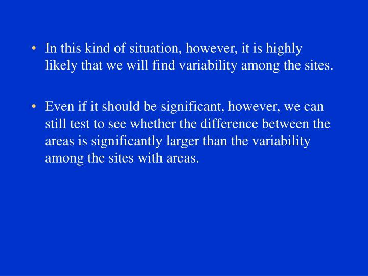 In this kind of situation, however, it is highly likely that we will find variability among the sites.