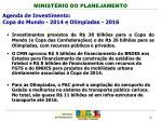 agenda de investimento copa do mundo 2014 e olimp adas 2016
