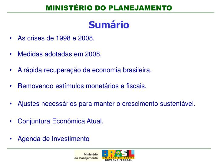 As crises de 1998 e 2008.