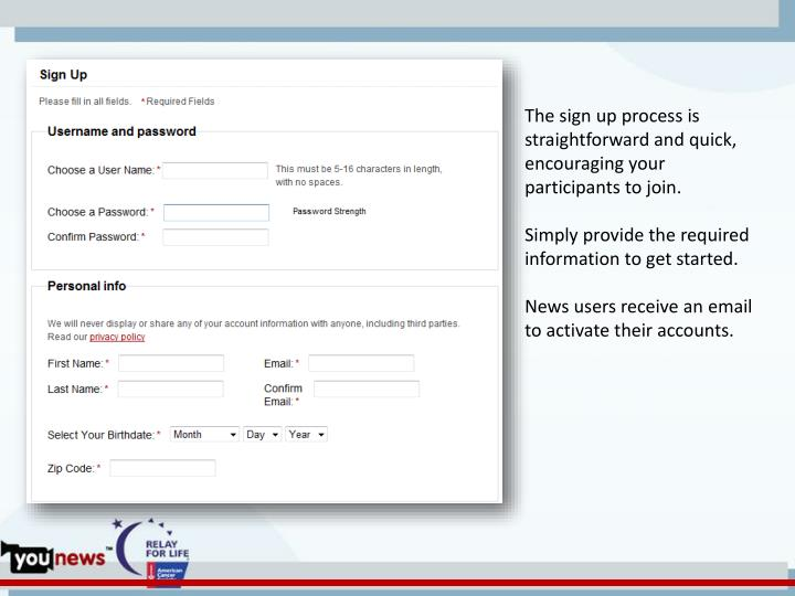 The sign up process is straightforward and quick, encouraging your participants to join.