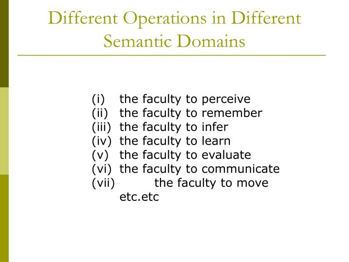 Different operations in different semantic domains