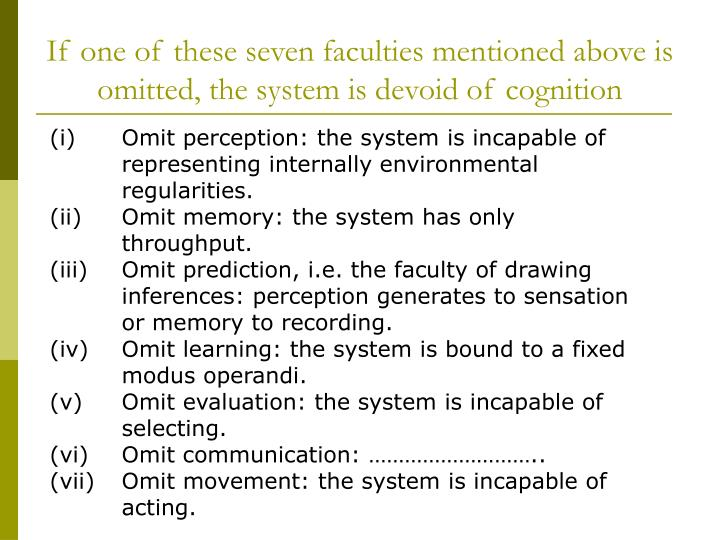 If one of these seven faculties mentioned above is omitted, the system is devoid of cognition