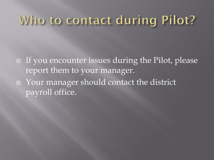 Who to contact during Pilot?