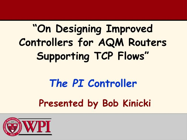 on designing improved controllers for aqm routers supporting tcp flows the pi controller