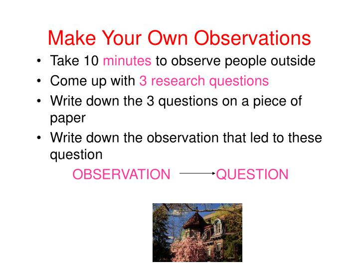 Make Your Own Observations