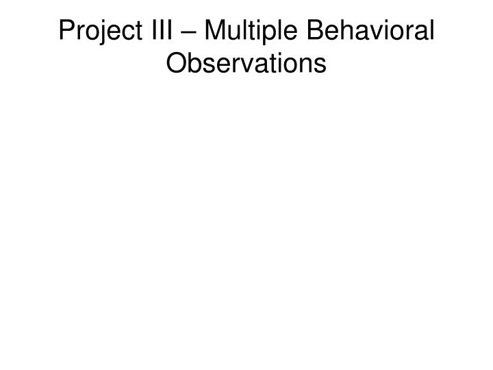 Project III – Multiple Behavioral Observations