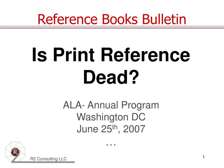 Is print reference dead ala annual program washington dc june 25 th 2007