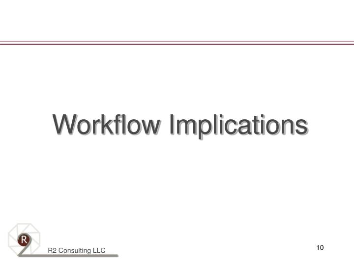 Workflow Implications
