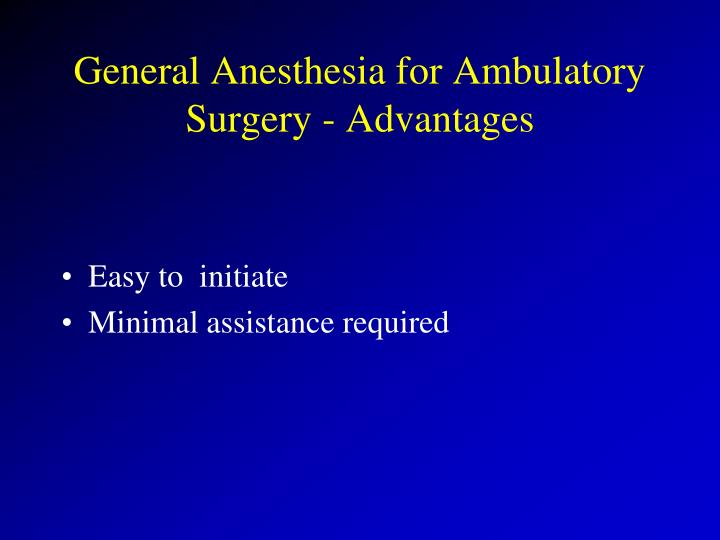 General Anesthesia for Ambulatory Surgery - Advantages