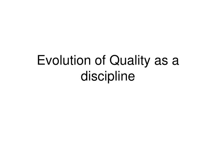 Evolution of Quality as a discipline
