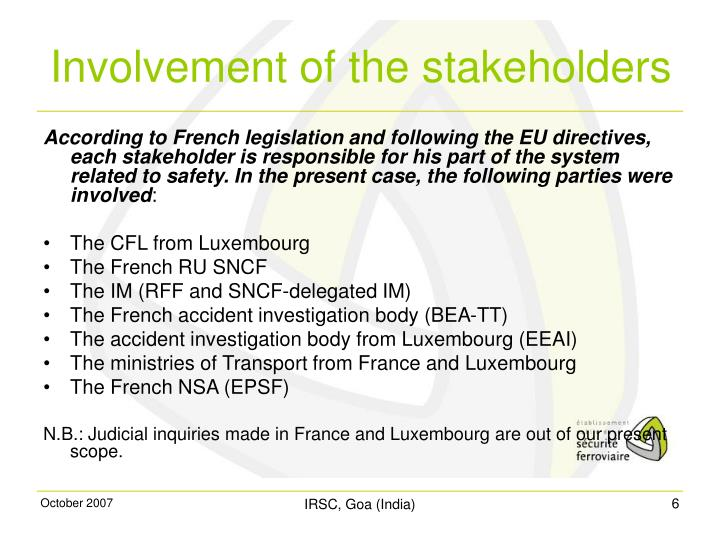 According to French legislation and following the EU directives, each stakeholder is responsible for his part of the system related to safety. In the present case, the following parties were involved