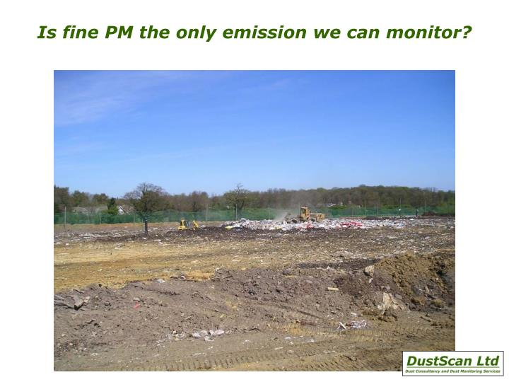 Is fine PM the only emission we can monitor?