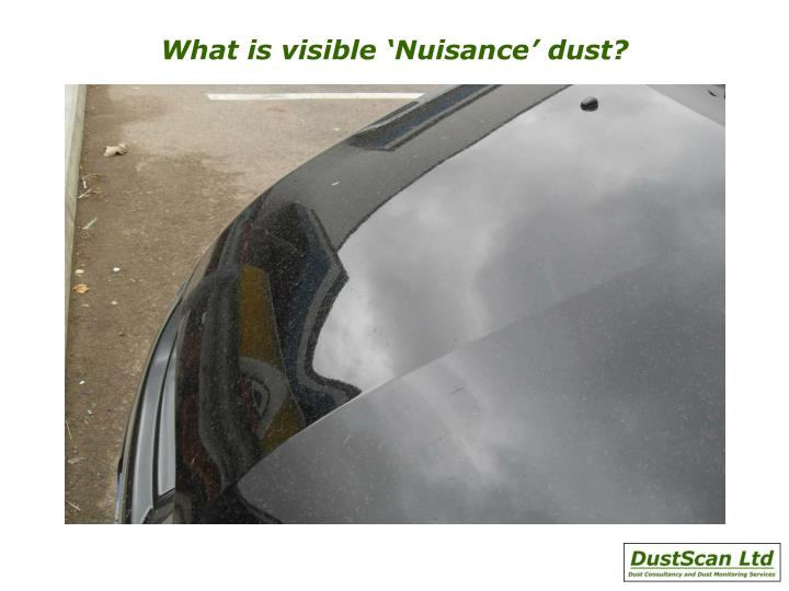 What is visible 'Nuisance' dust?