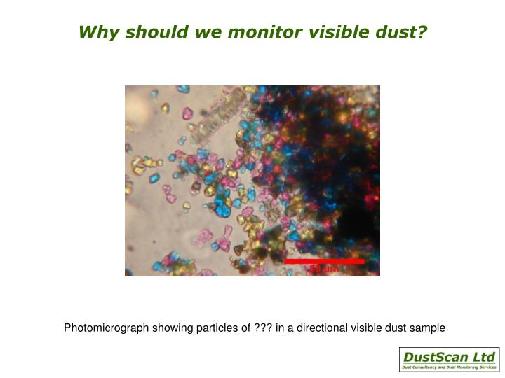 Why should we monitor visible dust?