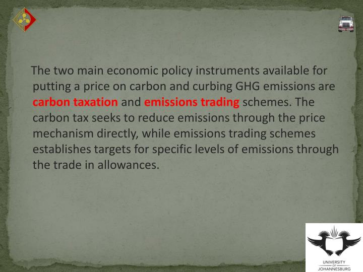 The two main economic policy instruments available for putting a price on carbon and curbing GHG emissions are