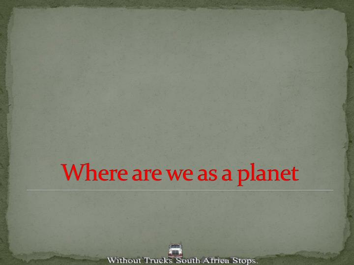 Where are we as a planet
