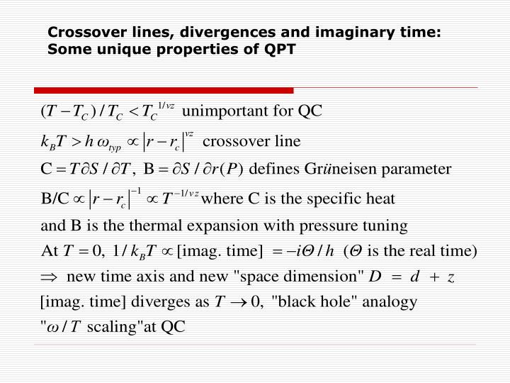 Crossover lines, divergences and imaginary time:     Some unique properties of QPT
