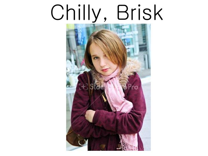 Chilly, Brisk