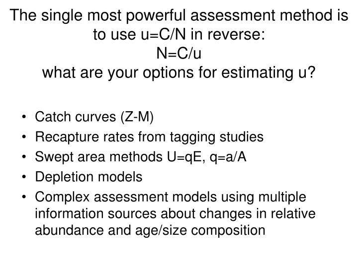 The single most powerful assessment method is to use u=C/N in reverse: