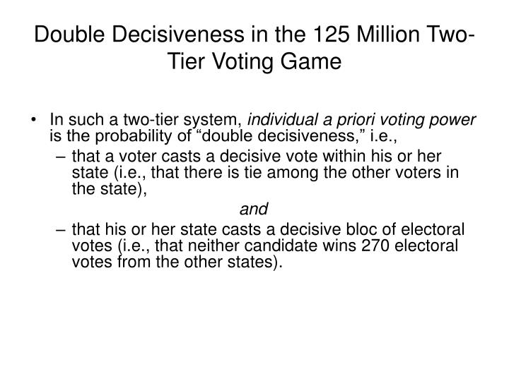 Double Decisiveness in the 125 Million Two-Tier Voting Game