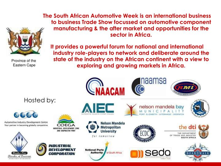 The South African Automotive Week is an international business to business Trade Show focussed on automotive component manufacturing & the after market and opportunities for the sector in Africa.