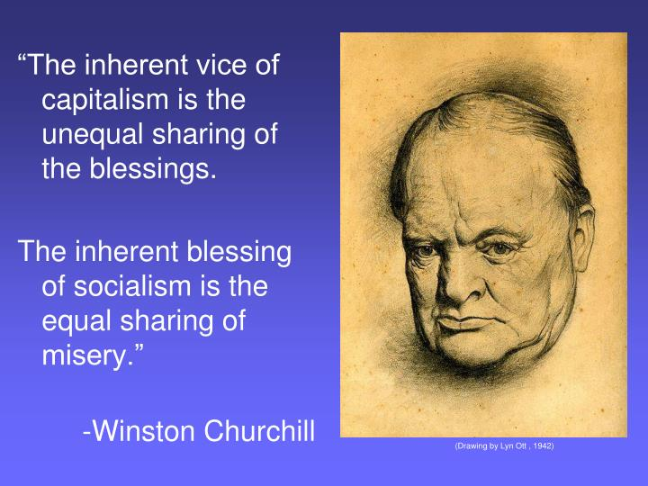 """""""The inherent vice of capitalism is the unequal sharing of the blessings."""