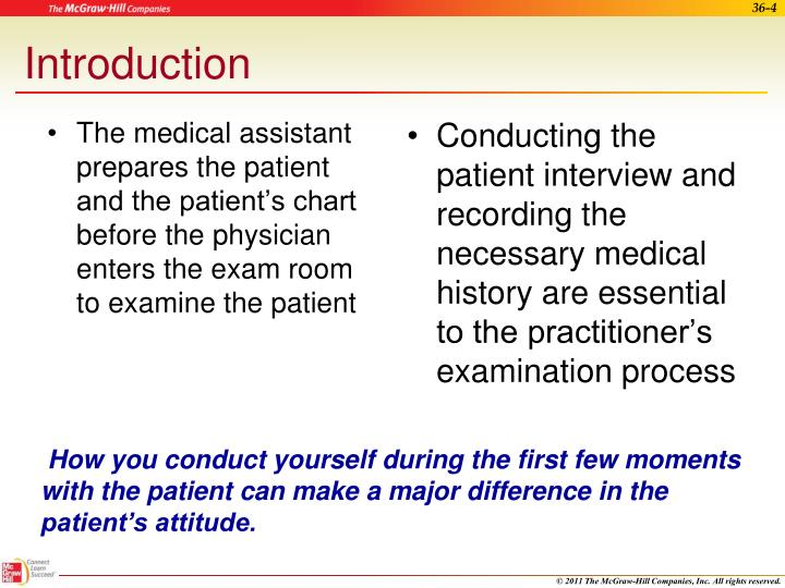 The medical assistant prepares the patient and the patient's chart before the physician enters the exam room to examine the patient