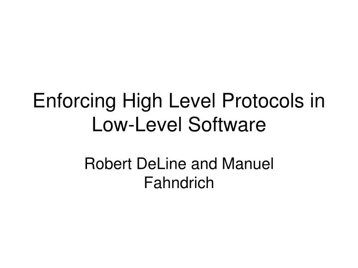 Enforcing high level protocols in low level software