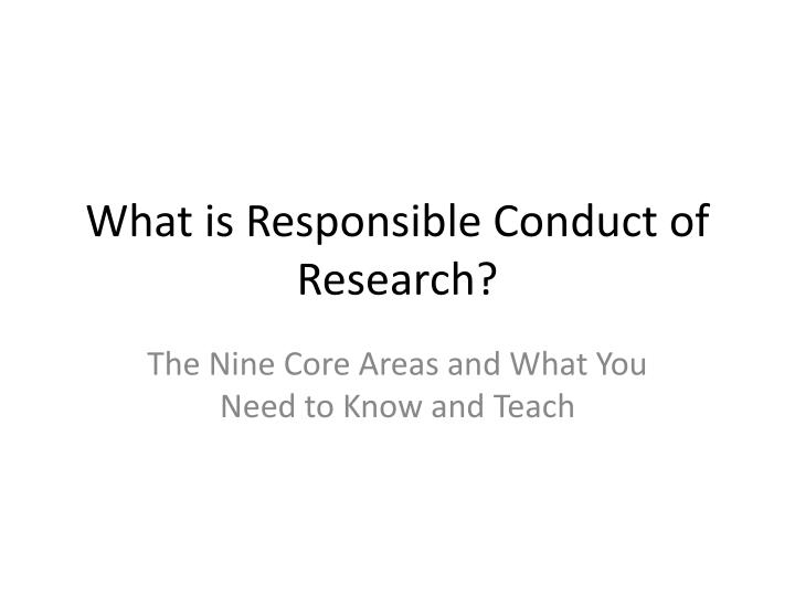 What is responsible conduct of research