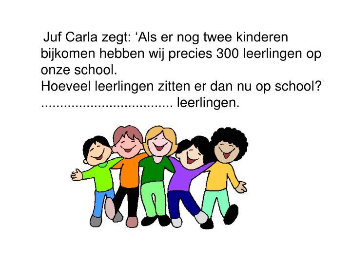 Juf Carla zegt: 'Als er nog twee kinderen bijkomen hebben wij precies 300leerlingenop onze school.