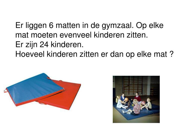 Er liggen 6 matten in de gymzaal. Op elke mat moeten evenveel kinderen zitten.