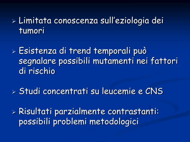 Limitata conoscenza sull'eziologia dei tumori