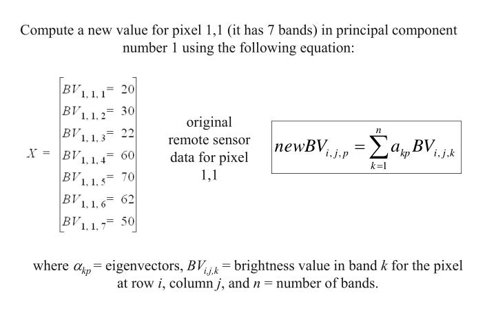 Compute a new value for pixel 1,1 (it has 7 bands) in principal component number 1 using the following equation: