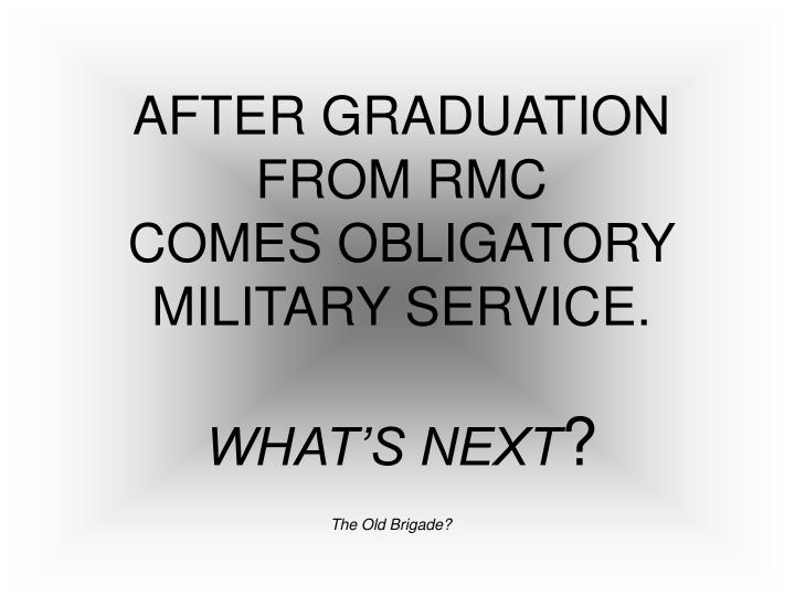 AFTER GRADUATION FROM RMC