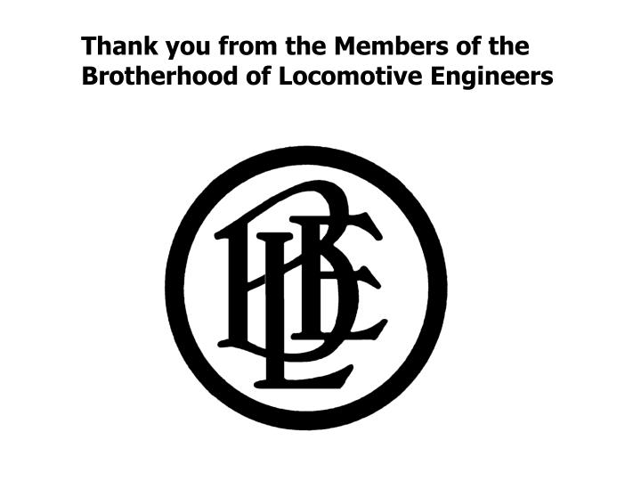 Thank you from the Members of the Brotherhood of Locomotive Engineers
