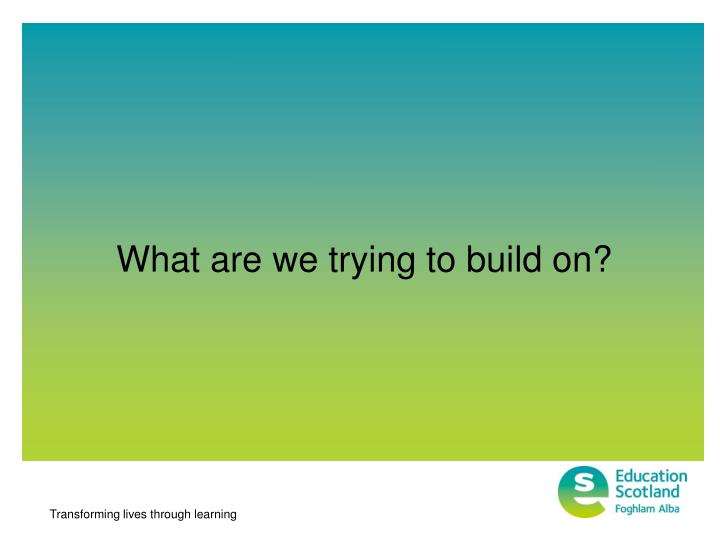 What are we trying to build on?