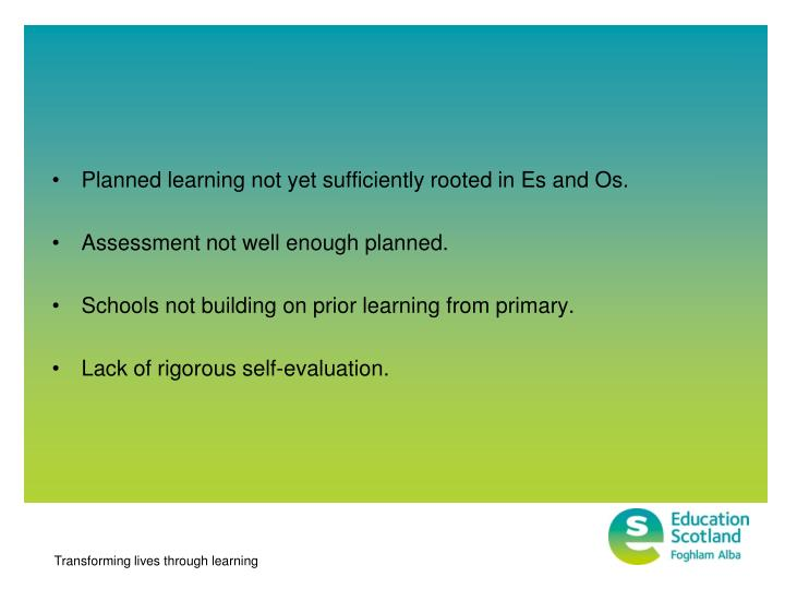 Planned learning not yet sufficiently rooted in Es and Os.