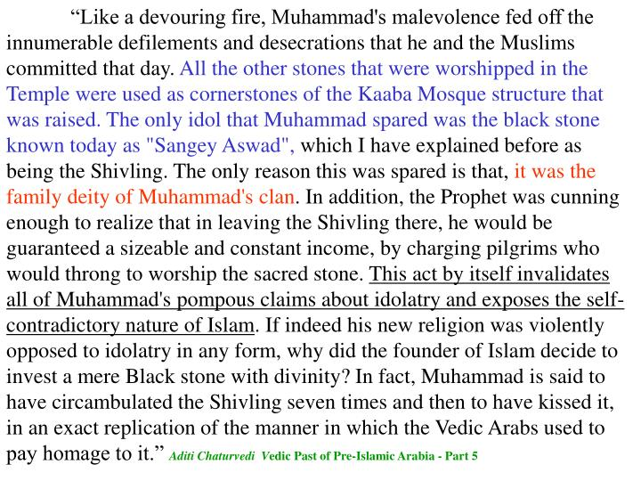 """""""Like a devouring fire, Muhammad's malevolence fed off the innumerable defilements and desecrations that he and the Muslims committed that day."""