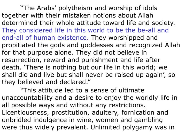 """""""The Arabs' polytheism and worship of idols together with their mistaken notions about Allah determined their whole attitude toward life and society."""
