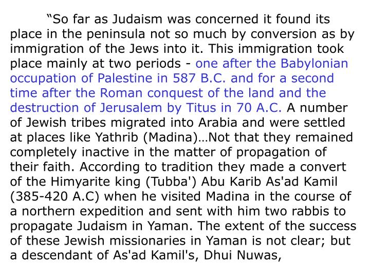 """""""So far as Judaism was concerned it found its place in the peninsula not so much by conversion as by immigration of the Jews into it. This immigration took place mainly at two periods -"""