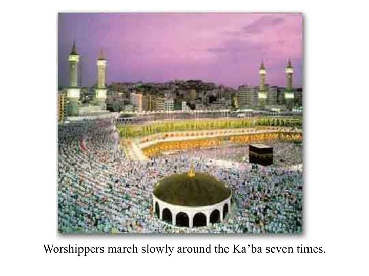 Worshippers march slowly around the Ka'ba seven times.