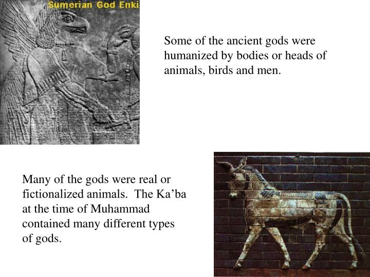 Some of the ancient gods were humanized by bodies or heads of animals, birds and men.
