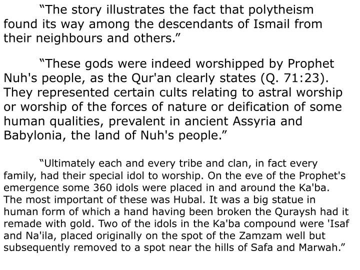 """""""The story illustrates the fact that polytheism found its way among the descendants of Ismail from their neighbours and others."""""""