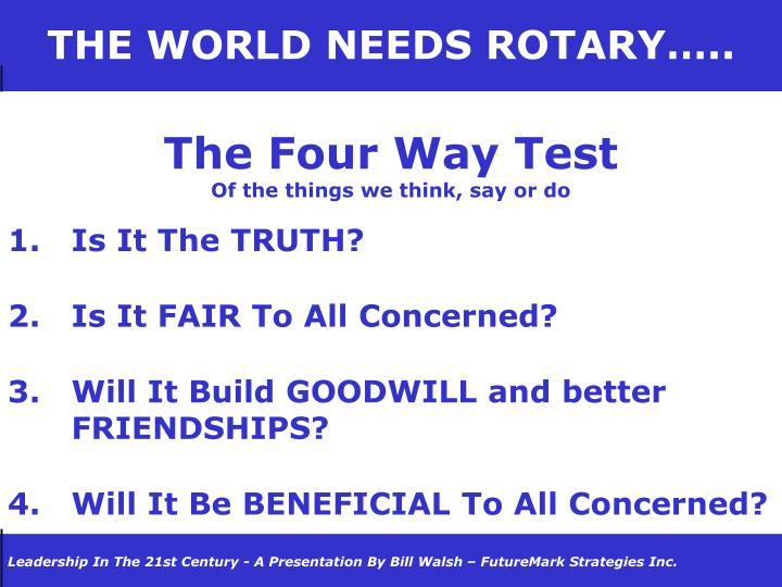 THE WORLD NEEDS ROTARY…..