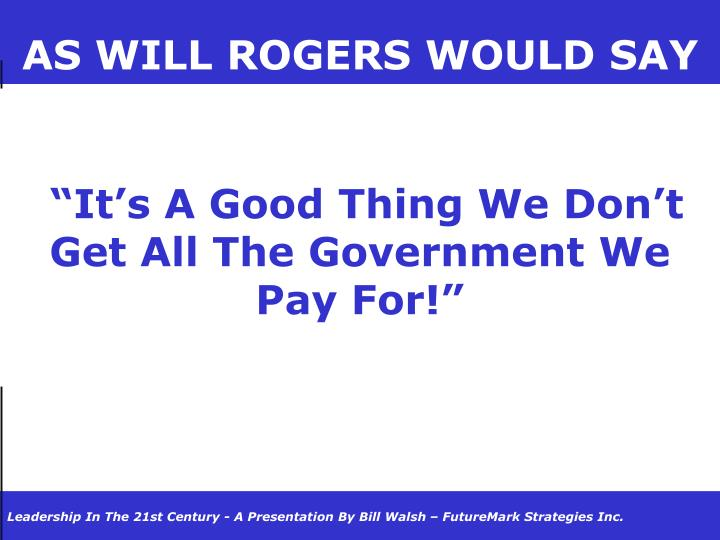 AS WILL ROGERS WOULD SAY