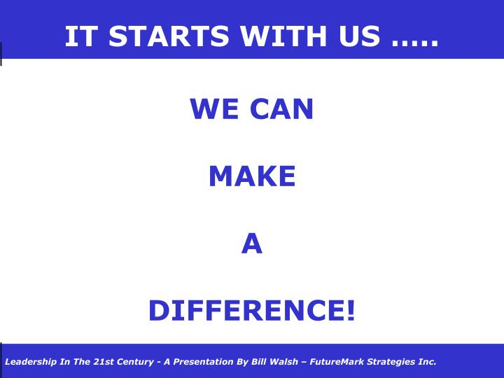 IT STARTS WITH US …..