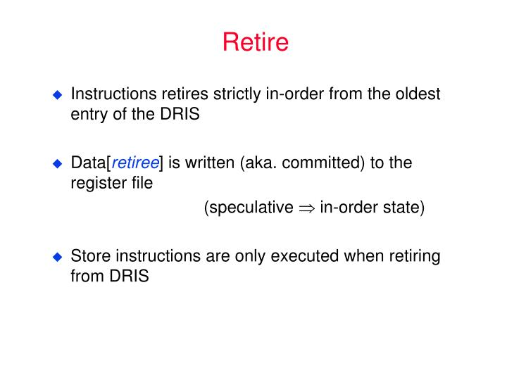 Instructions retires strictly in-order from the oldest entry of the DRIS