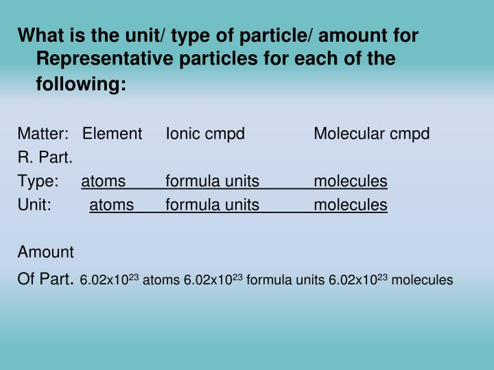 What is the unit/ type of particle/ amount for Representative particles for each of the following: