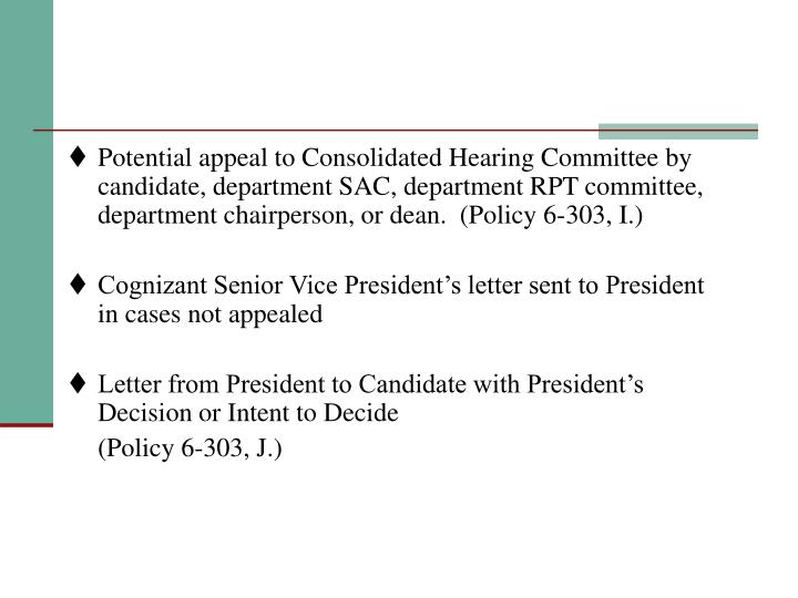 Potential appeal to Consolidated Hearing Committee by candidate, department SAC, department RPT committee, department chairperson, or dean.  (Policy 6-303, I.)